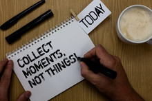 Text Sign Showing Collect Moments, Not Things. Conceptual Photo Happiness Philosophy Enjoy Simple Life Facts Paperclip Retain Written Notepad Hand Hold Marker Coffee Black Pen On Woody Desk.