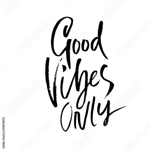 Good vibes only. Hand drawn dry brush lettering. Ink illustration. Modern calligraphy phrase. Vector illustration.