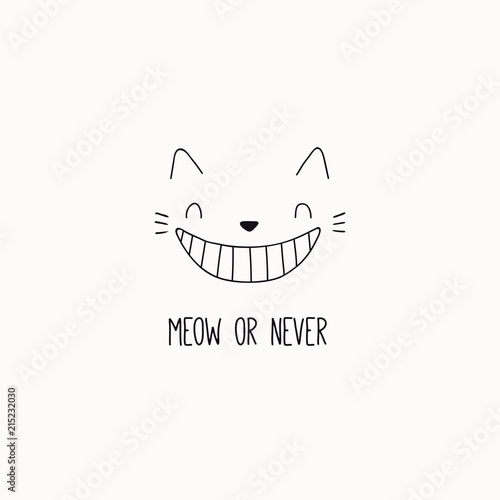 Recess Fitting Illustrations Hand drawn black and white vector illustration of a cute funny cheshire cat face, grinning, with quote Meow or never. Isolated objects. Line drawing. Design concept for poster, t-shirt print.