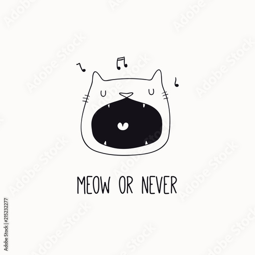 Photo Stands Illustrations Hand drawn black and white vector illustration of a cute funny cat face, singing, with quote Meow or never. Isolated objects. Line drawing. Design concept for poster, t-shirt print.