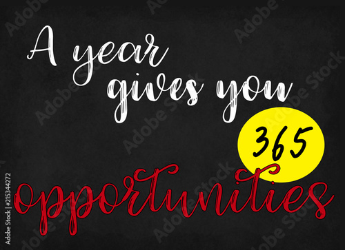 Fényképezés  A year gives you 365 opportunities, words on blackboard background