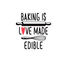 Baking Is Love Made Edible, Fun Cute Baking Quote Printable Vector Design