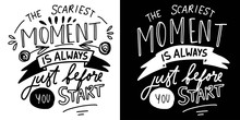 The Scariest Moment Is Always Before You Start. Hand Lettering For Your Design