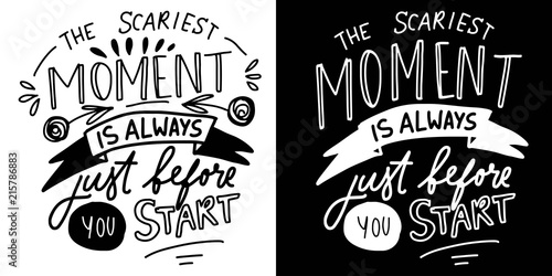 Tuinposter Positive Typography The scariest moment is always before you start. Hand lettering for your design