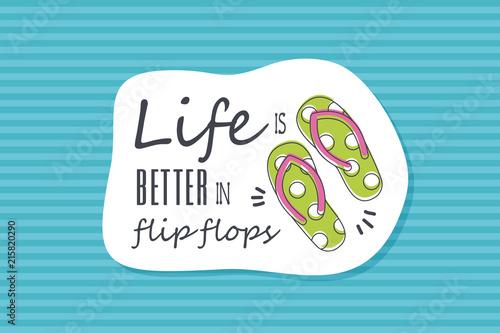 Summer poster card. Life is better in flip flops © nasik