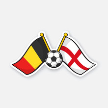 Sticker Two Crossed National Flags Of Belgium Versus England With Soccer Ball Between Them