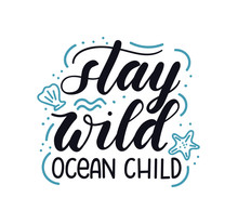 Stay Wild Ocean Child Lettering Inscription With Hand Drawn Seashells And Doodles Isolated On White Background. Hand Drawn Summer Calligraphy. Vector Illustration.