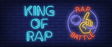 King Of Rap, Rap Battle Neon Style Banner. Text And Hand Holding Microphone On Brick Background. Night Bright Advertisement. Can Be Used For Signs, Posters, Billboards