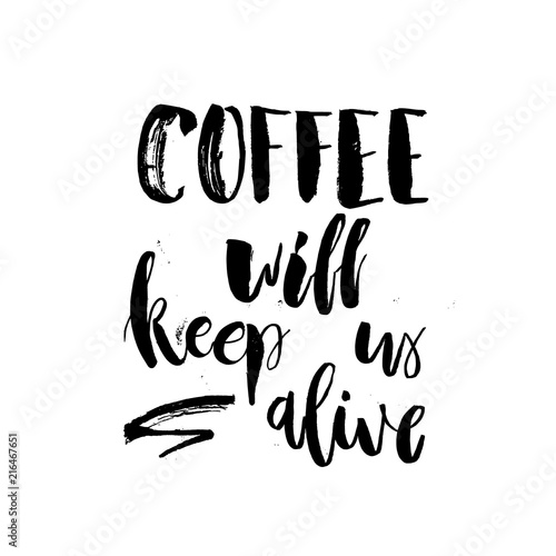 Coffee will Keep Us Alive. ...