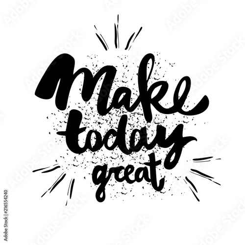 Staande foto Positive Typography Make today great. Vector calligraphy phrase. Black and white handwritten lettering