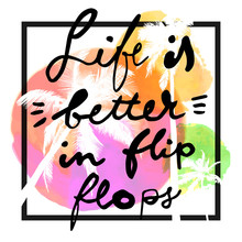 Life Is Better In Flip Flops. ...