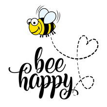 Bee Happy' Funny Vector Text Quotes And Bee Drawing. Lettering Poster Or T-shirt Textile Graphic Design. / Cute Fat Bee Character Illustration With Heart Line.