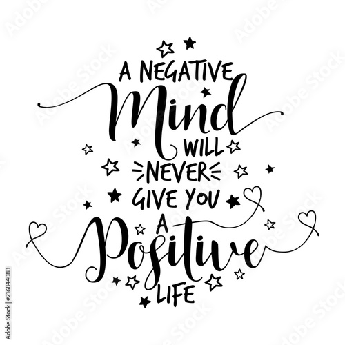 A negative mind will never give you a positive life - lovely lettering calligraphy quote. Handwritten wisdom greeting card. Modern vector design.