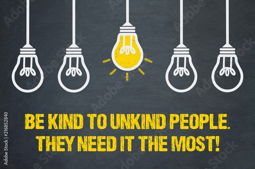 Valokuvatapetti Be kind to unkind people. They need it the most.