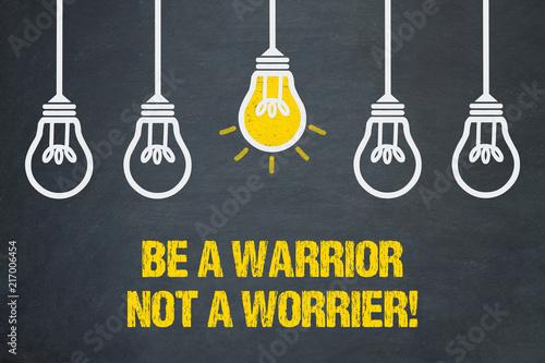 Photo Be a Warrior, not a Worrier!