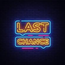 Last Chance Neon Text Vector. Last Chance Neon Sign, Design Template, Modern Trend Design, Night Neon Signboard, Night Bright Advertising, Light Banner, Light Art. Vector Illustration
