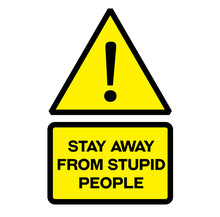 Stay Away From Stupid People W...