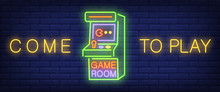 Come To Play, Game Room Neon Text With Arcade Game Machine. Technology And Entertainment Concept. Advertisement Design. Night Bright Neon Sign, Light Banner. Vector Illustration In Neon Style.