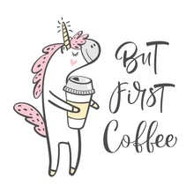 But First, Coffee. Modern Brush Calligraphy. Unicorn With Coffee, Magic Vector Greeting Card