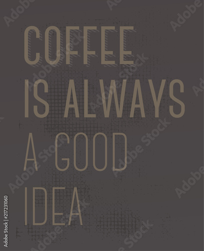 Coffee Is Always A Good Idea motivation quote Wallpaper Mural
