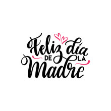 Feliz Dia De La Madre (Happy Mother's Day In Spanish) Festivity Text Vector Illustration. Hand Drawn Lettering Typography Poster On White Background. Text Card Invitation, Template, Tag, Icon.
