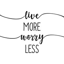 Live More, Worry Less - Slogan...