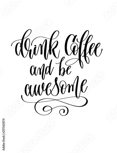 Photo  drink coffee and be awesome - black and white hand lettering