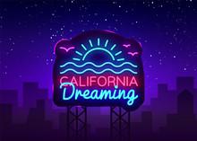 California Neon Sign Vector. California Dreaming Design Template Neon Sign, Summer Light Banner, Neon Signboard, Nightly Bright Advertising, Light Inscription. Vector Billboard
