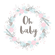Oh Baby, Cute Hand Drawn Baby Shower Vector Illustration. Grey Letters. Floral Wreath With Pink Flowers Isolated On A White Background. Infantile Style Design.