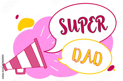 word-writing-text-super-dad-business-concept-for-children-idol-and-super-hero-an-inspiration-to-look-upon-to-megaphone-loudspeaker-speech-bubbles-important-message-speaking-out-loud