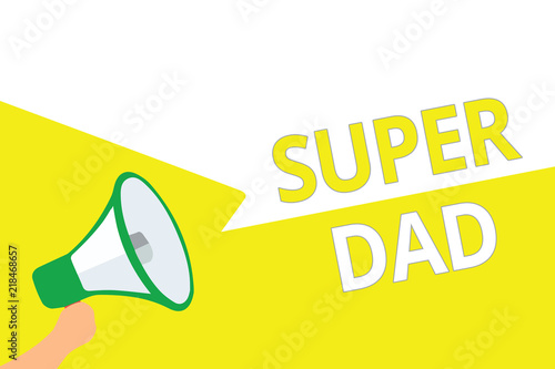 conceptual-hand-writing-showing-super-dad-business-photo-showcasing-children-idol-and-super-hero-an-inspiration-to-look-upon-to-megaphone-speech-bubbles-important-message-speaking-out-loud