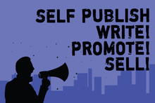 Text Sign Showing Self Publish Write Promote Sell. Conceptual Photo Auto Promotion Writing Marketing Publicity Man Holding Megaphone Speaking Politician Making Promises Blue Background.