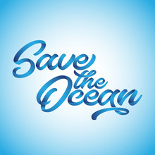 Save The Ocaen - Funny Vector Text Quotes On Blue Background. Lettering Poster Or T-shirt Textile Graphic Design. / Beautiful Illustration With Water Texture. Environmental Protection.