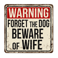 Forget The Dog Beware Of Wife ...
