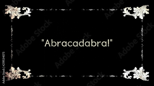 Photo A re-created film frame from the silent movies era, showing an intertitle text: abracadabra (a word used when performing magical tricks), with quotes