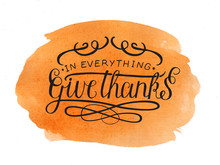 Hand Lettering In Everything Give Thanks On Watercolor Background