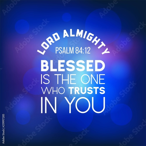 bible quote from psalm 84:12, lord almighty, blesses is the one who trusts in yo Wallpaper Mural