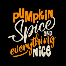 Pumpkin Spice And Everything Nice. Hand Drawn Vector Illustration. Autumn Color Poster. Good For Scrap Booking, Posters, Greeting Cards, Banners, Textiles, Gifts, Shirts, Mugs Or Other Gifts.