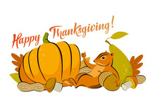 Color Graphic Drawing, Card Or Congratulation, By Thanksgiving With Cheerful Chipmunk, Pumpkin, Pear, Peanuts, Acorn, Letters - Happy Thanksgiving! Vector Illustration, Isolated On Background.