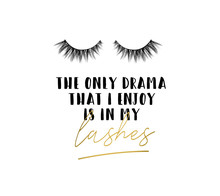 The Only Drama I Enkoy Is In My Lashes Inspirational Design With Lettering And Eyelashes. Feminine Inspirational Print. Vector Illustration.