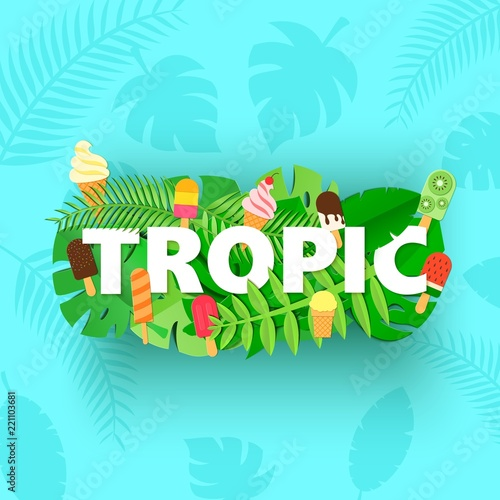 Word TROPIC composition with green jungle leaves and ice cream on blue background in paper cut style. Tropical craft leaf white letters for design poster, banner, flyer T-shirt printing. Vector card.