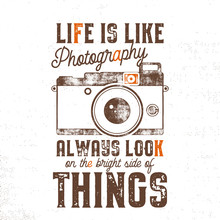 Typography Poster With Old Style Camera And Quote - Life Is Like Photography, Always Look On The Bright Side Of Things. VIntage Calligraphy Design. Good For T-Shirts, Mugs And Others Identity.