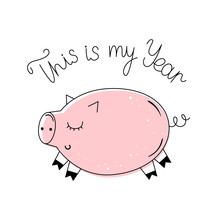 This Is My Year. The New Year's Pig And Lettering. Vector Illustration In Doodle Style. Background For Greeting Card. Happy New Year