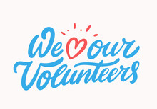 We Love Our Volunteers. Vector Lettering.