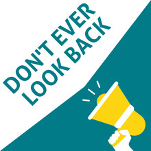 DON'T EVER LOOK BACK Announcement. Hand Holding Megaphone With Speech Bubble