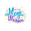 Be the magic not the illusion. Motivational quote