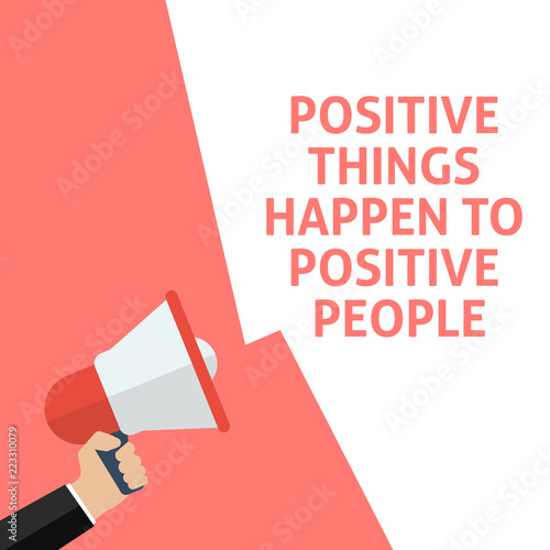 Foto op Canvas Positive Typography POSITIVE THINGS HAPPEN TO POSITIVE PEOPLE Announcement. Hand Holding Megaphone With Speech Bubble