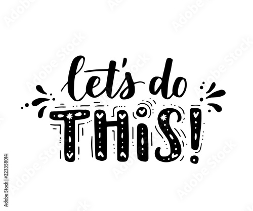 In de dag Positive Typography Lets do this. Vector motivational saying for posters and cards. Positive slogan for office and gym, overcome challenges. Black inspirational handmade lettering on white isolated background.