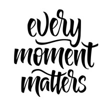 Every Moment Matters Modern Style Lettering. Brush Calligraphy Design Isolated On White Background.