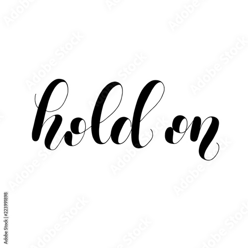 Fotografie, Obraz  Hold on. Lettering illustration. Motivating modern calligraphy.